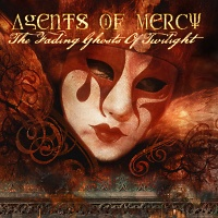 Agents Of Mercy - The Fading Ghosts Of Twilight (2009)